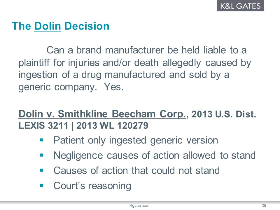 The Dolin Decision Can a brand manufacturer be held liable to a plaintiff for injuries and/or death allegedly caused by ingestion of a drug manufactured and sold by a generic company.