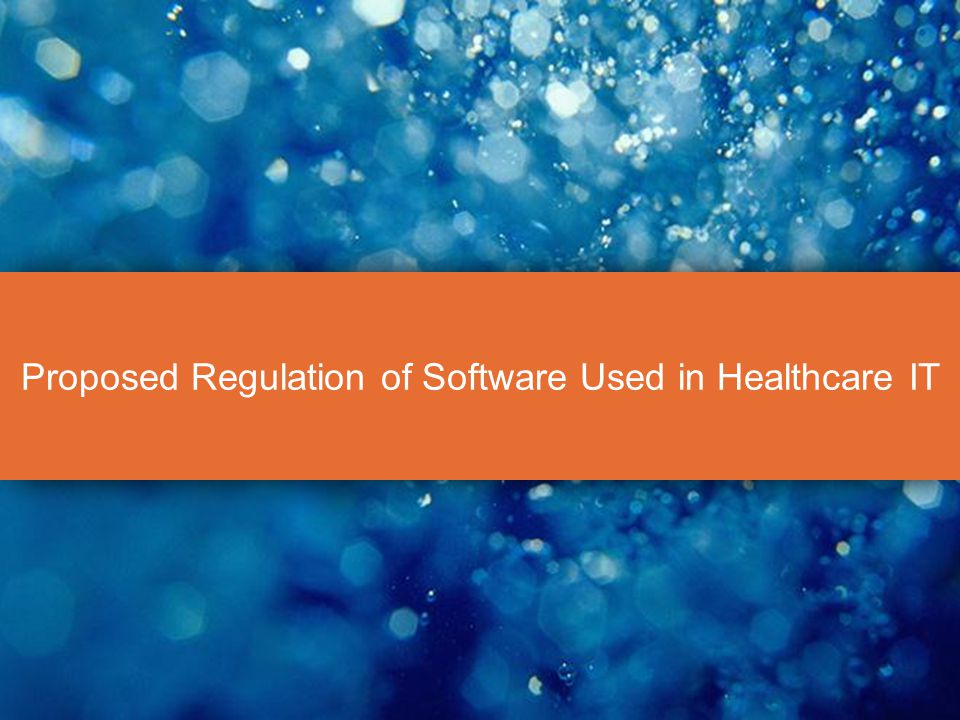 Proposed Regulation of Software Used in Healthcare IT