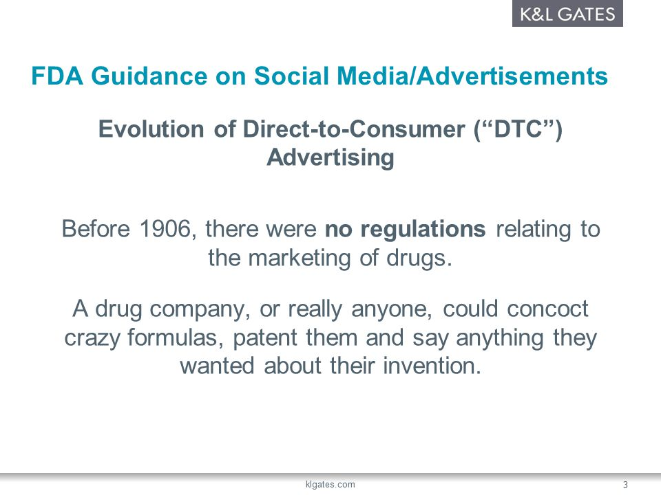 FDA Guidance on Social Media/Advertisements Evolution of Direct-to-Consumer ( DTC ) Advertising Before 1906, there were no regulations relating to the marketing of drugs.
