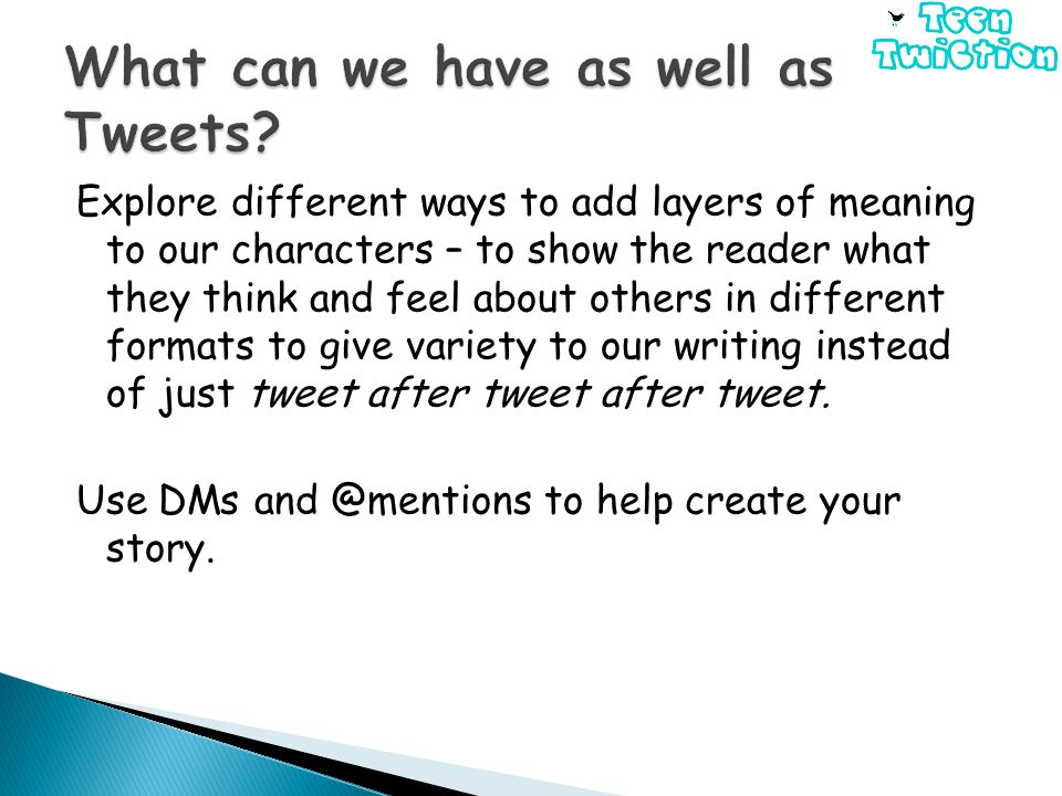 Explore different ways to add layers of meaning to our characters – to show the reader what they think and feel about others in different formats to give variety to our writing instead of just tweet after tweet after tweet.