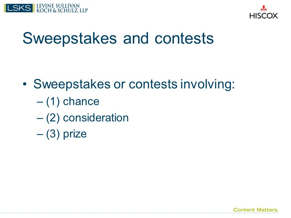 Sweepstakes and contests Sweepstakes or contests involving: –(1) chance –(2) consideration –(3) prize