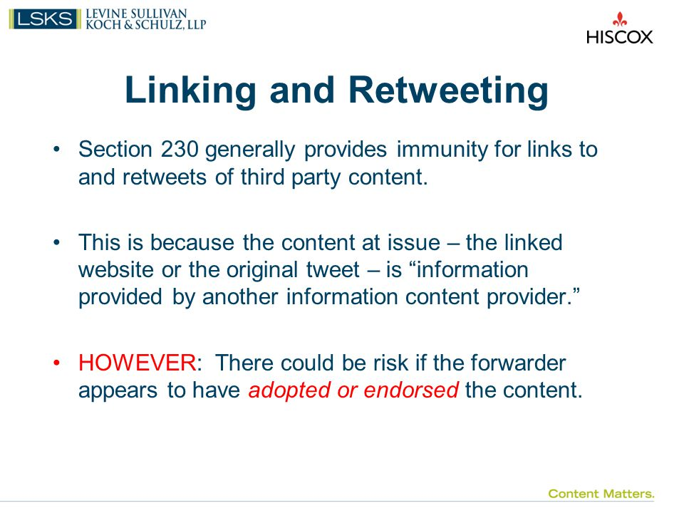 Linking and Retweeting Section 230 generally provides immunity for links to and retweets of third party content.