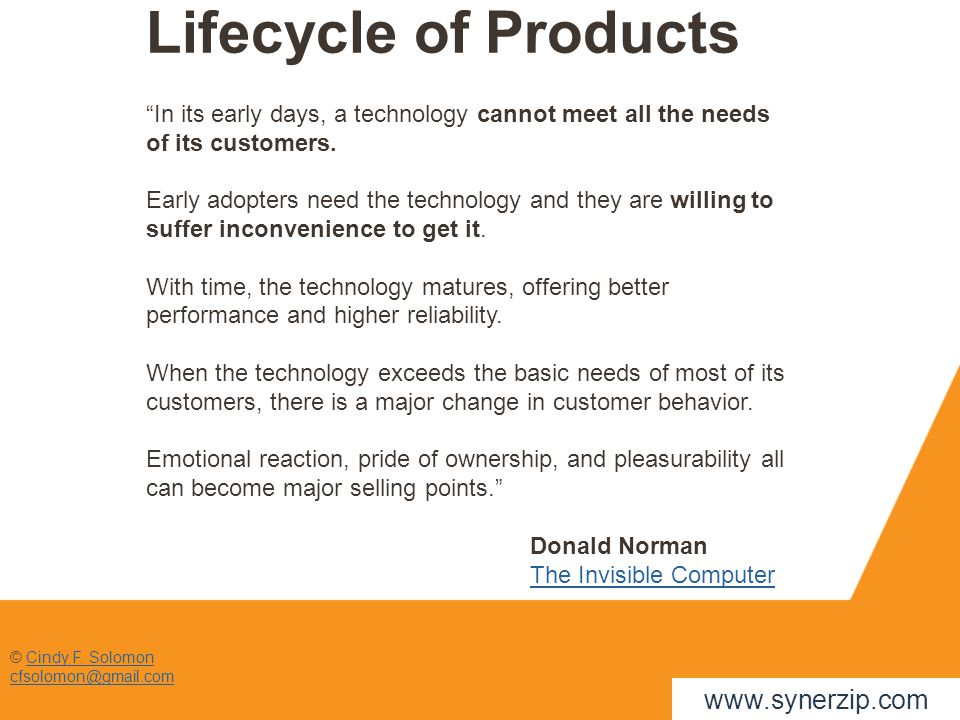 "© Cindy F. SolomonCindy F. Solomon cfsolomon@gmail.com Lifecycle of Products ""In its early days, a technology cannot meet all the needs of its custome"
