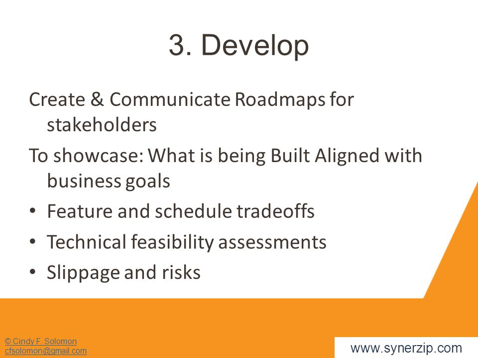 © Cindy F. Solomon cfsolomon@gmail.com 3. Develop Create & Communicate Roadmaps for stakeholders To showcase: What is being Built Aligned with busines