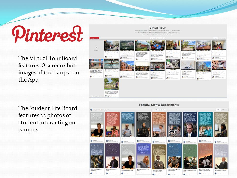 "The Virtual Tour Board features 18 screen shot images of the ""stops"" on the App. The Student Life Board features 22 photos of student interacting on c"