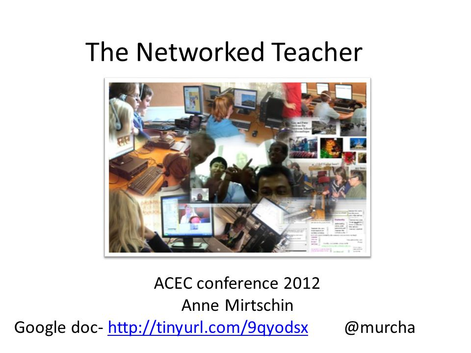 The Networked Teacher ACEC conference 2012 Anne Mirtschin Google doc- http://tinyurl.com/9qyodsx @murchahttp://tinyurl.com/9qyodsx