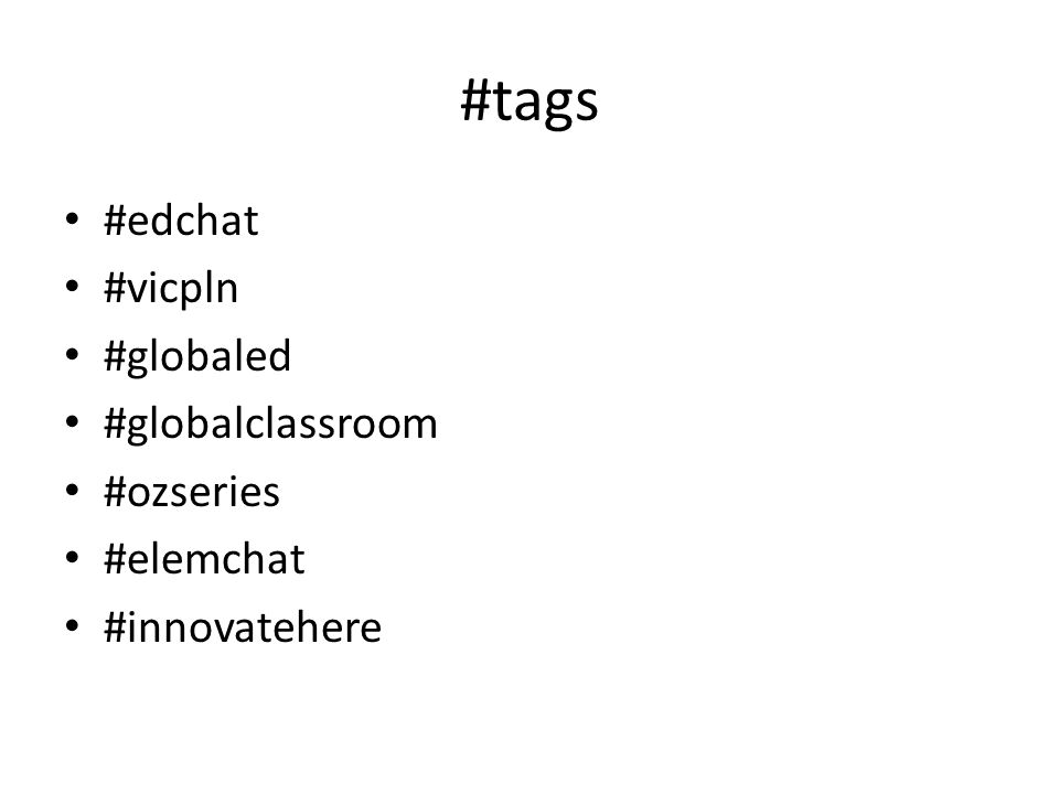 #tags #edchat #vicpln #globaled #globalclassroom #ozseries #elemchat #innovatehere