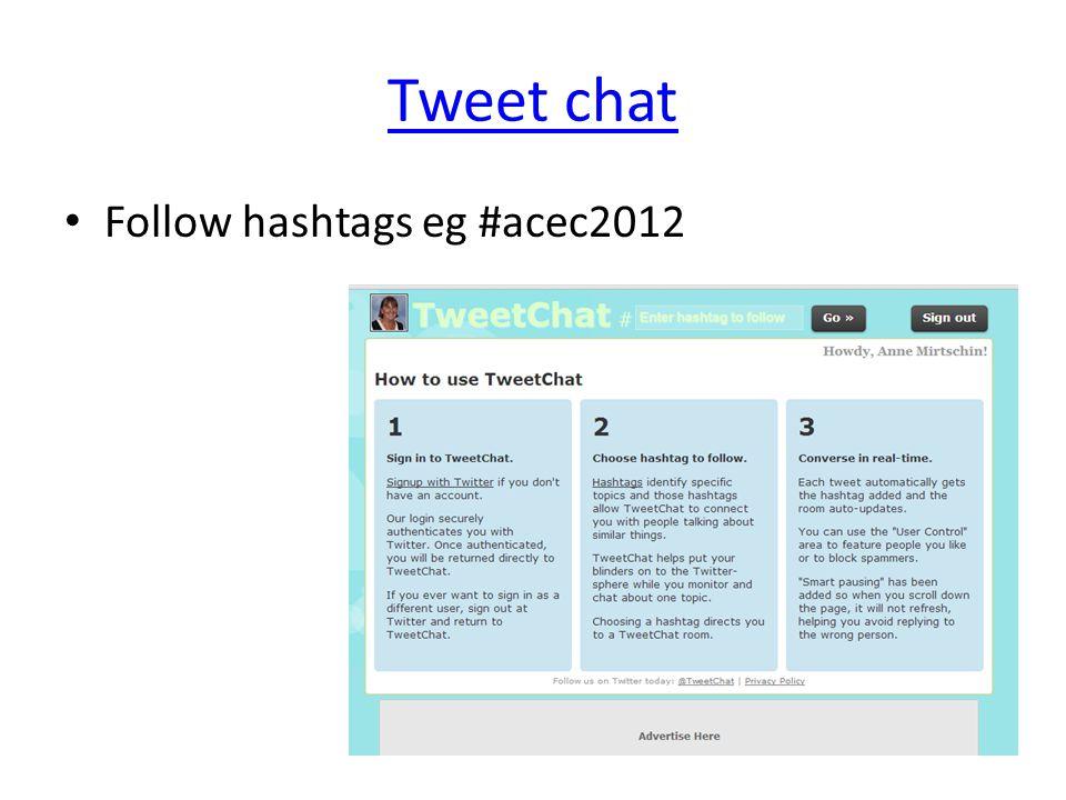 Tweet chat Follow hashtags eg #acec2012