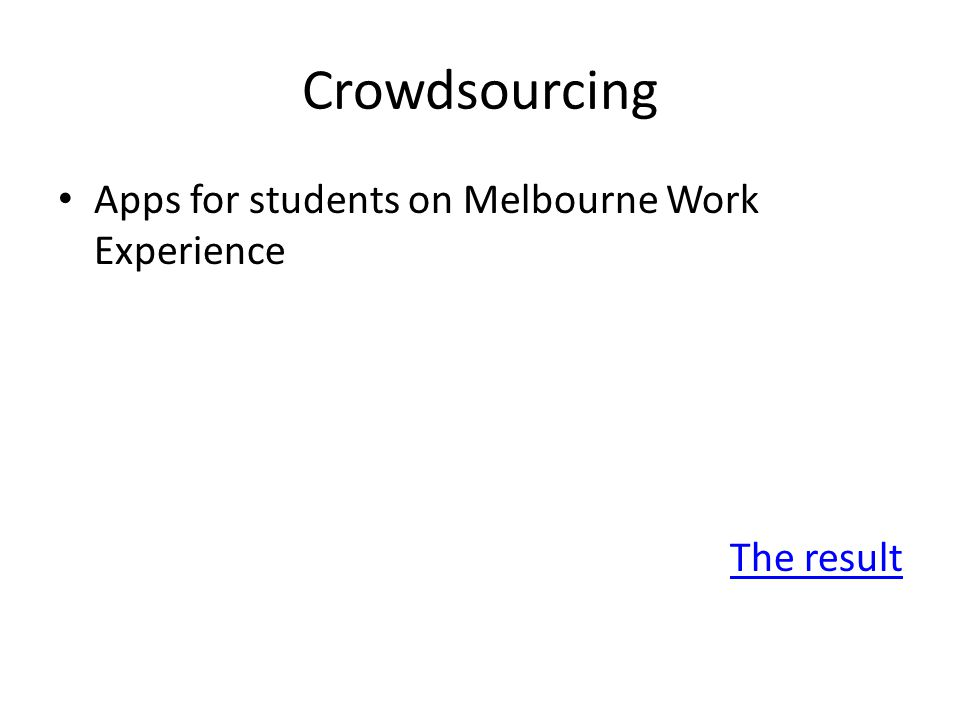 Crowdsourcing Apps for students on Melbourne Work Experience The result