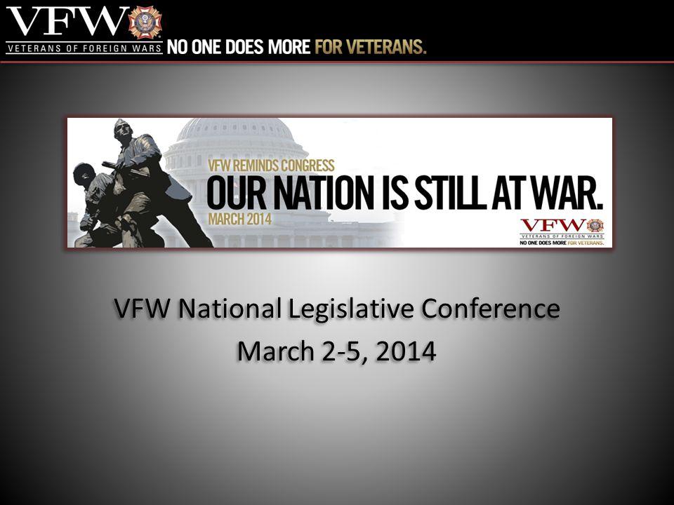 VFW National Legislative Conference March 2-5, 2014 VFW National Legislative Conference March 2-5, 2014