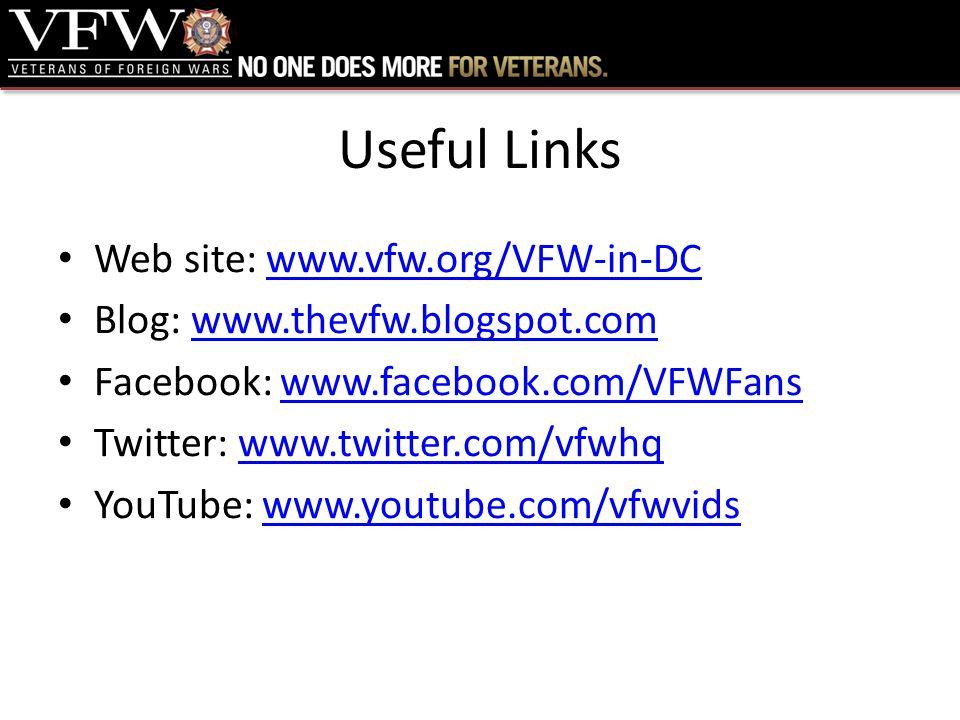 Useful Links Web site: www.vfw.org/VFW-in-DCwww.vfw.org/VFW-in-DC Blog: www.thevfw.blogspot.comwww.thevfw.blogspot.com Facebook: www.facebook.com/VFWFanswww.facebook.com/VFWFans Twitter: www.twitter.com/vfwhqwww.twitter.com/vfwhq YouTube: www.youtube.com/vfwvidswww.youtube.com/vfwvids