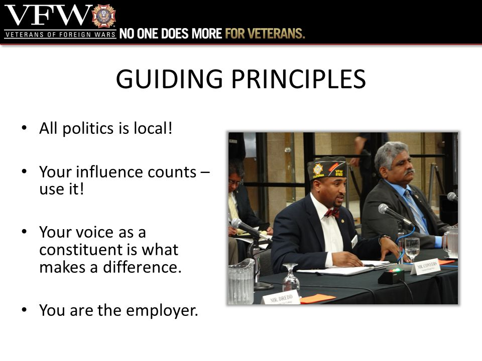 GUIDING PRINCIPLES All politics is local.Your influence counts – use it.