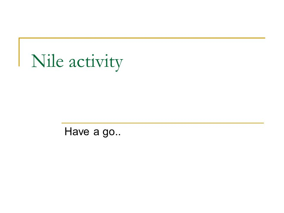 Nile activity Have a go..