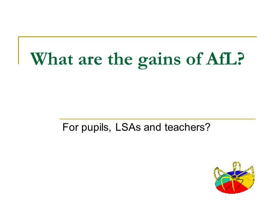 What are the gains of AfL? For pupils, LSAs and teachers?