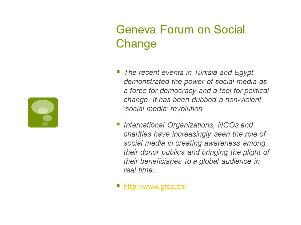 Geneva Forum on Social Change  The recent events in Tunisia and Egypt demonstrated the power of social media as a force for democracy and a tool for political change.