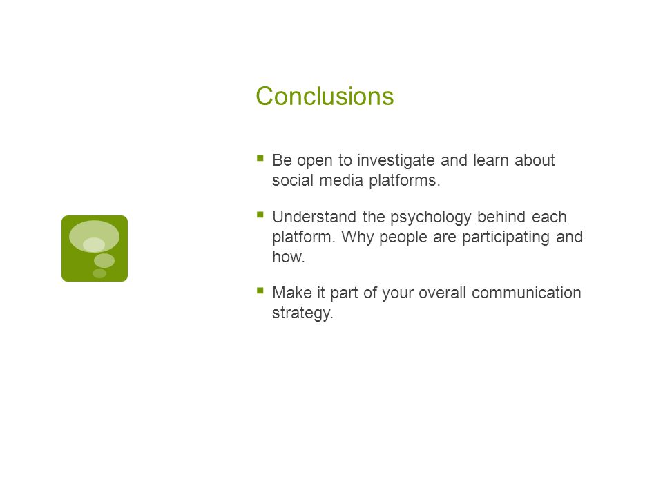 Conclusions  Be open to investigate and learn about social media platforms.