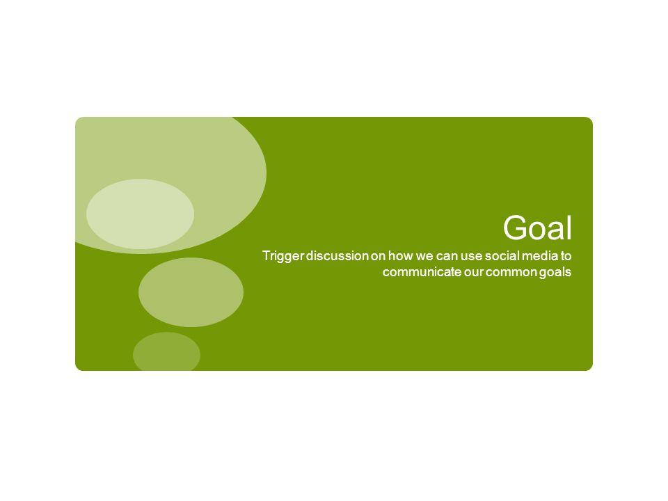 Goal Trigger discussion on how we can use social media to communicate our common goals