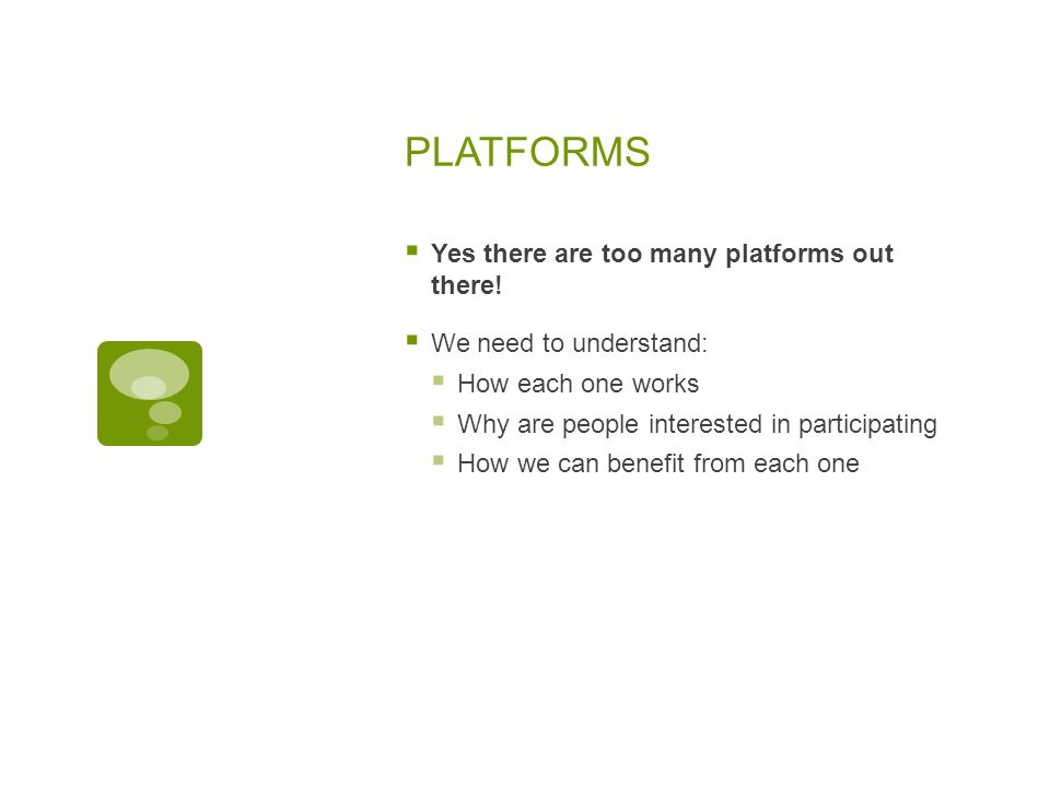 Yes there are too many platforms out there!  We need to understand:  How each one works  Why are people interested in participating  How we can