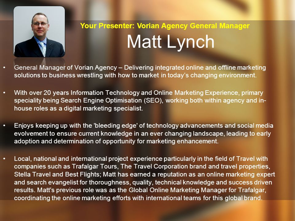 Matt Lynch General Manager of Vorian Agency – Delivering integrated online and offline marketing solutions to business wrestling with how to market in today's changing environment.