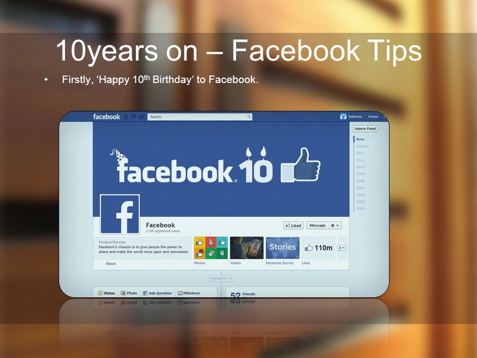 10years on – Facebook Tips Firstly, 'Happy 10 th Birthday' to Facebook.