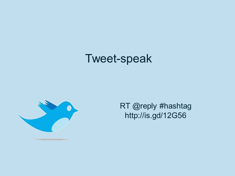 Tweet-speak RT @reply #hashtag http://is.gd/12G56