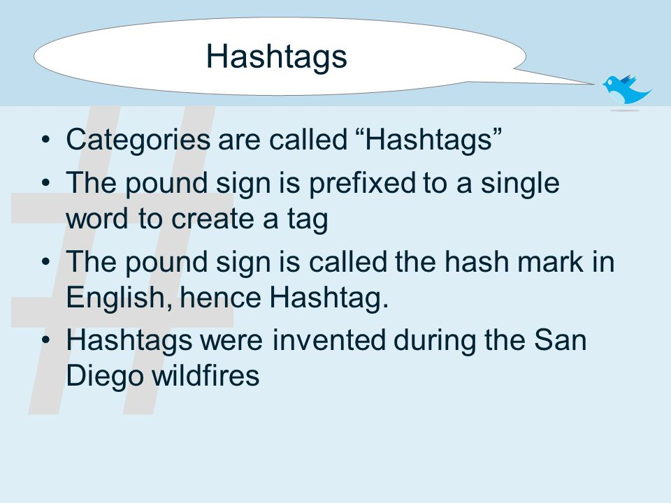 "# Hashtags Categories are called ""Hashtags"" The pound sign is prefixed to a single word to create a tag The pound sign is called the hash mark in Engl"