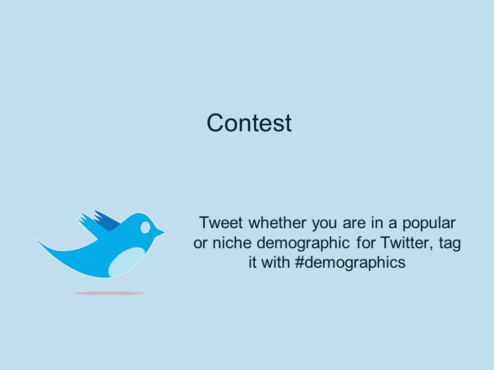 Contest Tweet whether you are in a popular or niche demographic for Twitter, tag it with #demographics