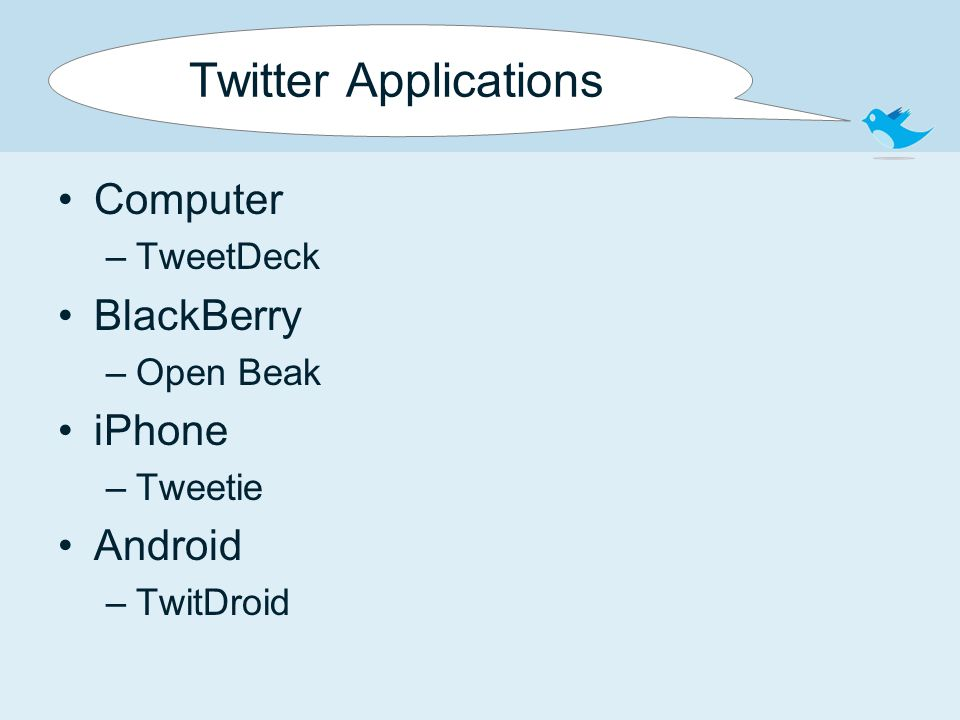 Twitter Applications Computer –TweetDeck BlackBerry –Open Beak iPhone –Tweetie Android –TwitDroid