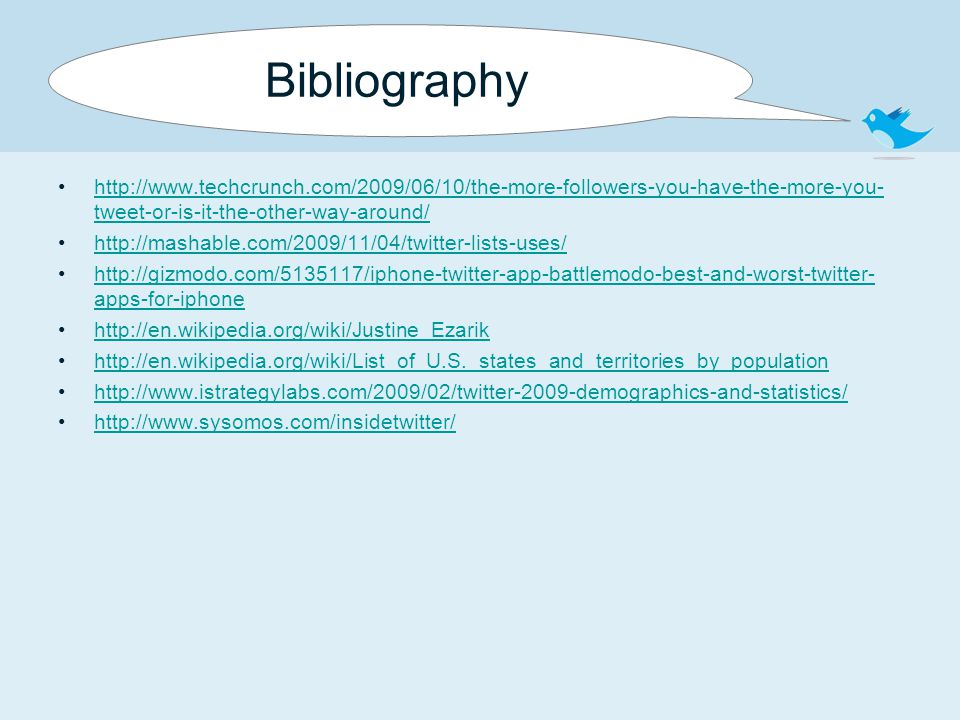 Bibliography http://www.techcrunch.com/2009/06/10/the-more-followers-you-have-the-more-you- tweet-or-is-it-the-other-way-around/http://www.techcrunch.