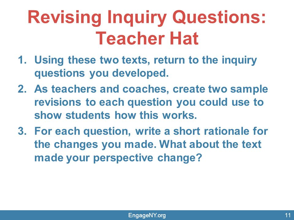 Revising Inquiry Questions: Teacher Hat 1.Using these two texts, return to the inquiry questions you developed. 2.As teachers and coaches, create two