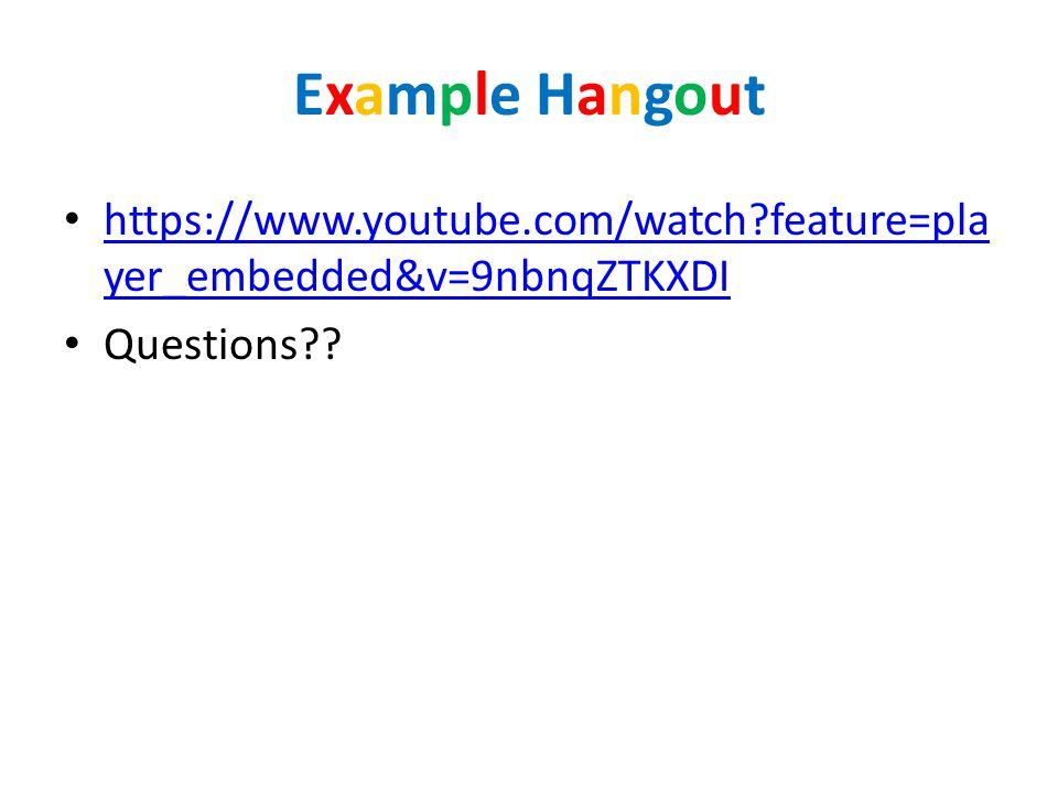 Example HangoutExample Hangout https://www.youtube.com/watch?feature=pla yer_embedded&v=9nbnqZTKXDI https://www.youtube.com/watch?feature=pla yer_embedded&v=9nbnqZTKXDI Questions??