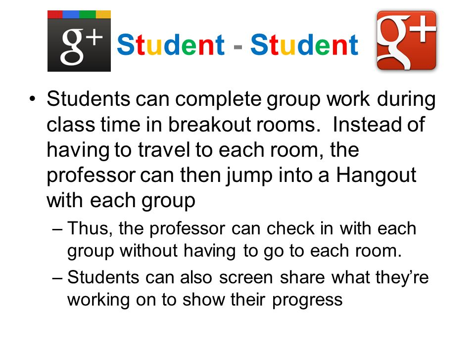 Student - StudentStudent - Student Students can complete group work during class time in breakout rooms. Instead of having to travel to each room, the