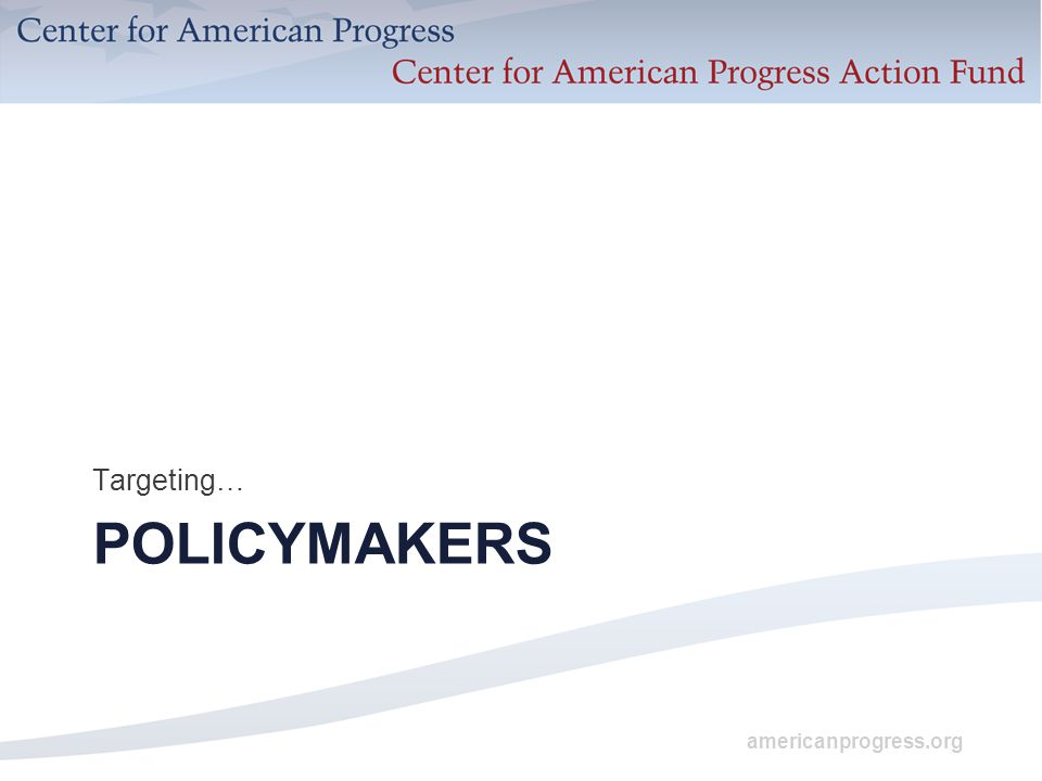 americanprogress.org POLICYMAKERS Targeting…