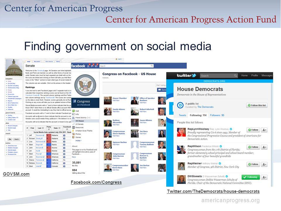 americanprogress.org Finding government on social media GOVSM.com Facebook.com/Congress Twitter.com/TheDemocrats/house-democrats