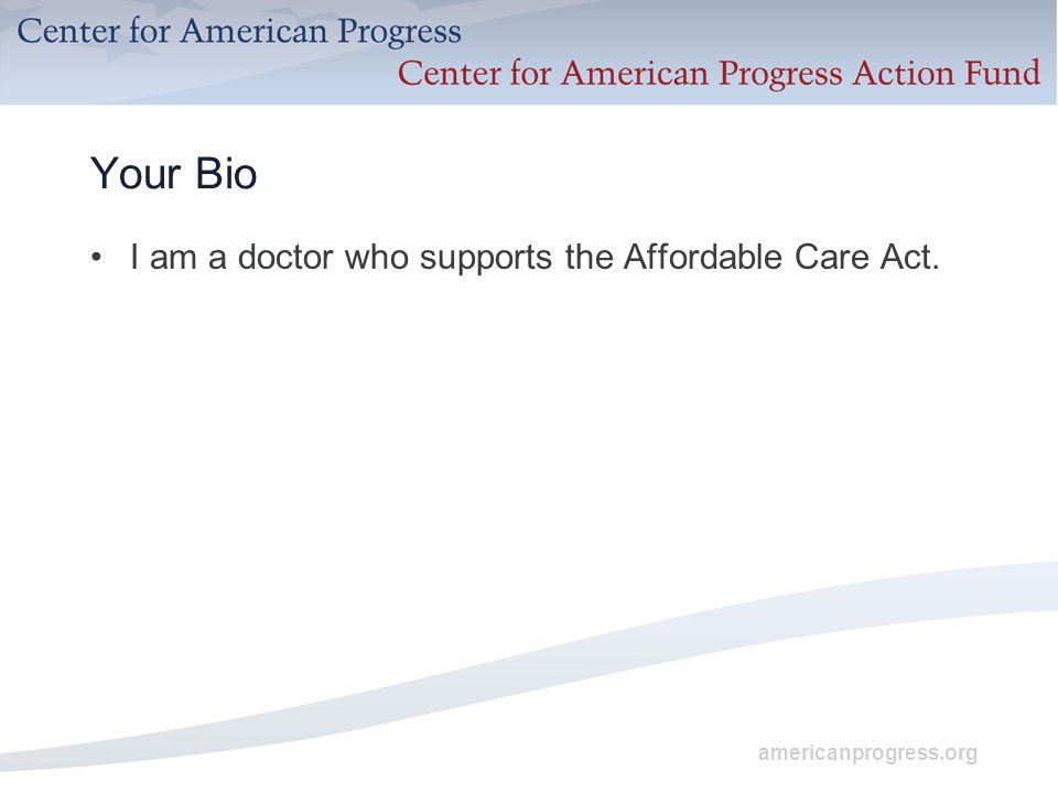 americanprogress.org Your Bio I am a doctor who supports the Affordable Care Act.
