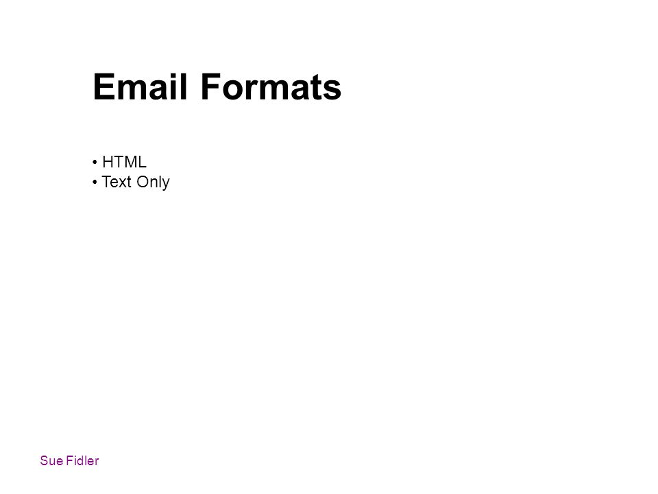Sue Fidler Email Formats HTML Text Only
