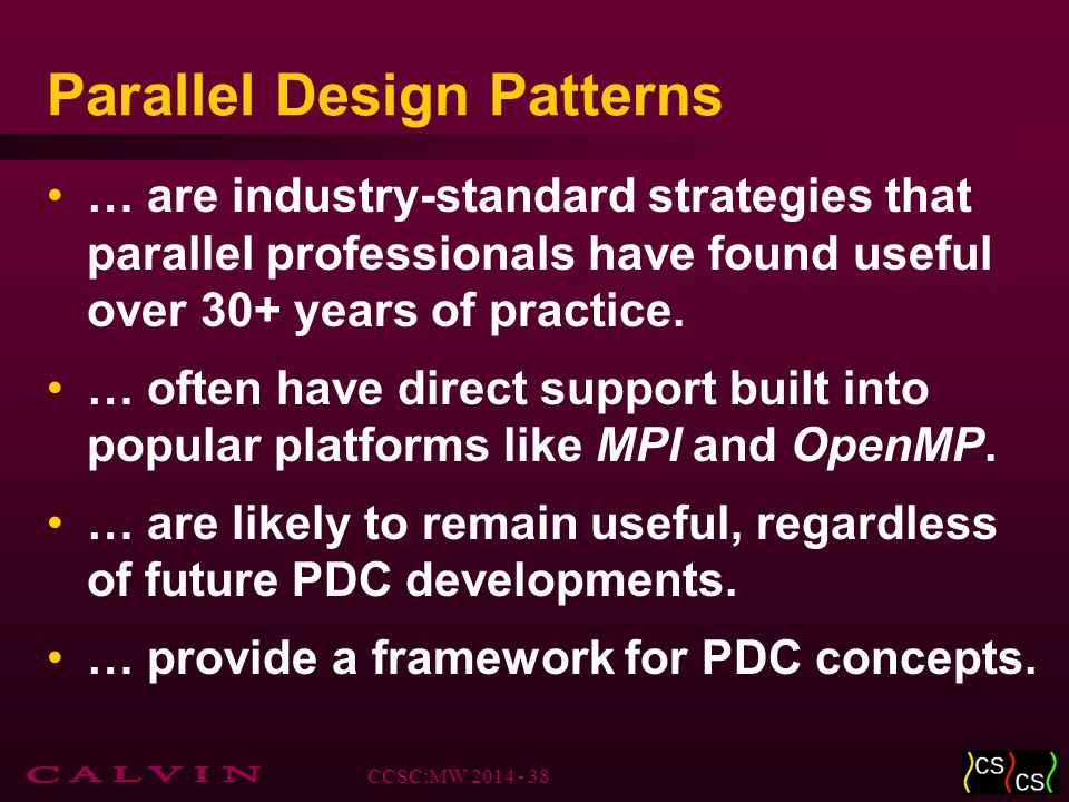 Parallel Design Patterns … are industry-standard strategies that parallel professionals have found useful over 30+ years of practice.