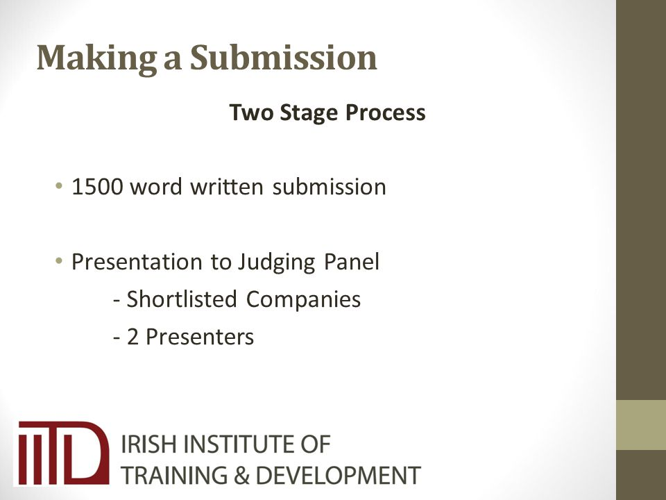 Making a Submission Two Stage Process 1500 word written submission Presentation to Judging Panel - Shortlisted Companies - 2 Presenters