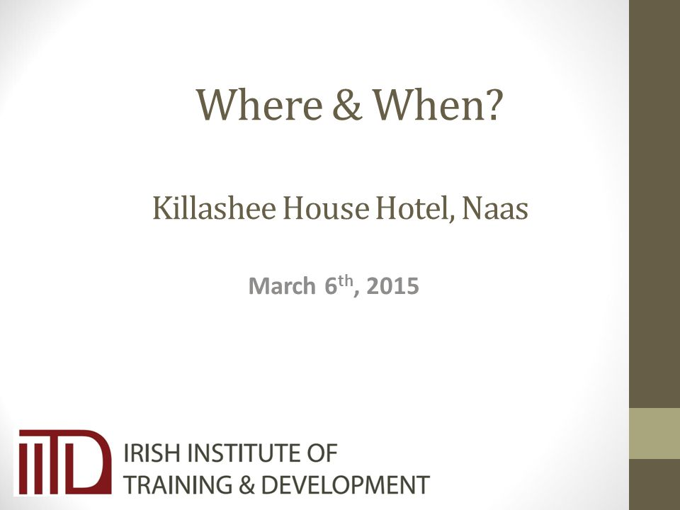 Where & When Killashee House Hotel, Naas March 6 th, 2015