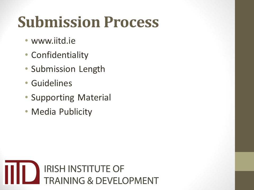 Submission Process www.iitd.ie Confidentiality Submission Length Guidelines Supporting Material Media Publicity