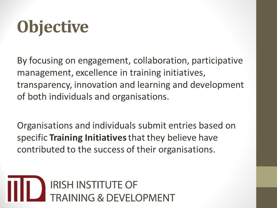 Objective By focusing on engagement, collaboration, participative management, excellence in training initiatives, transparency, innovation and learning and development of both individuals and organisations.