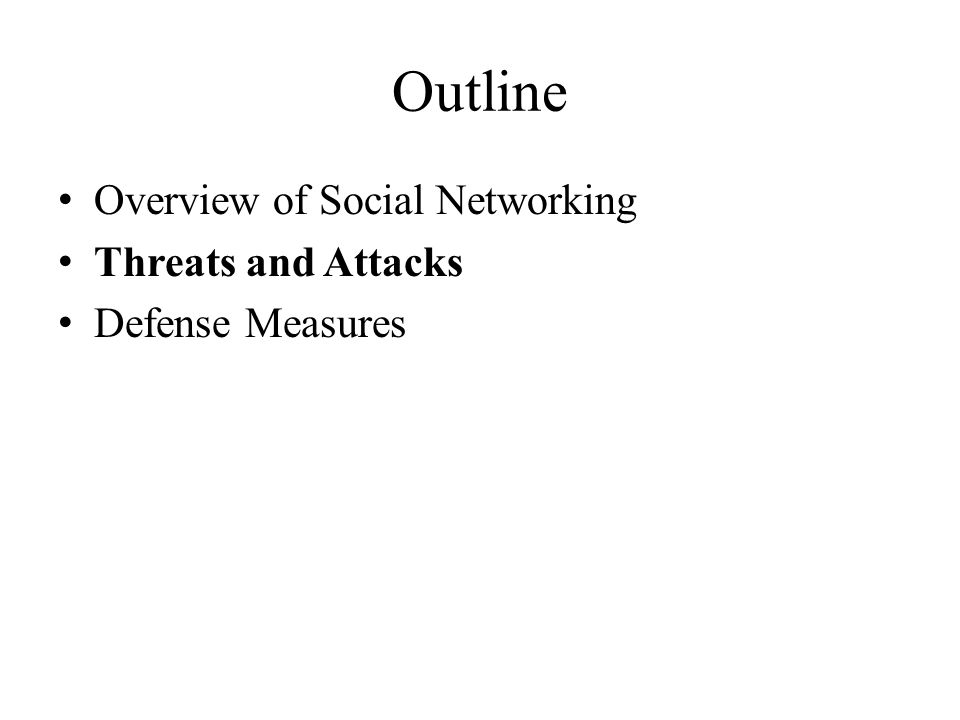 Outline Overview of Social Networking Threats and Attacks Defense Measures