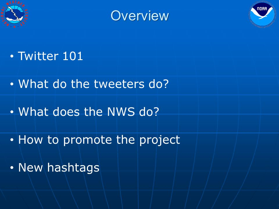 Overview Twitter 101 What do the tweeters do.What does the NWS do.