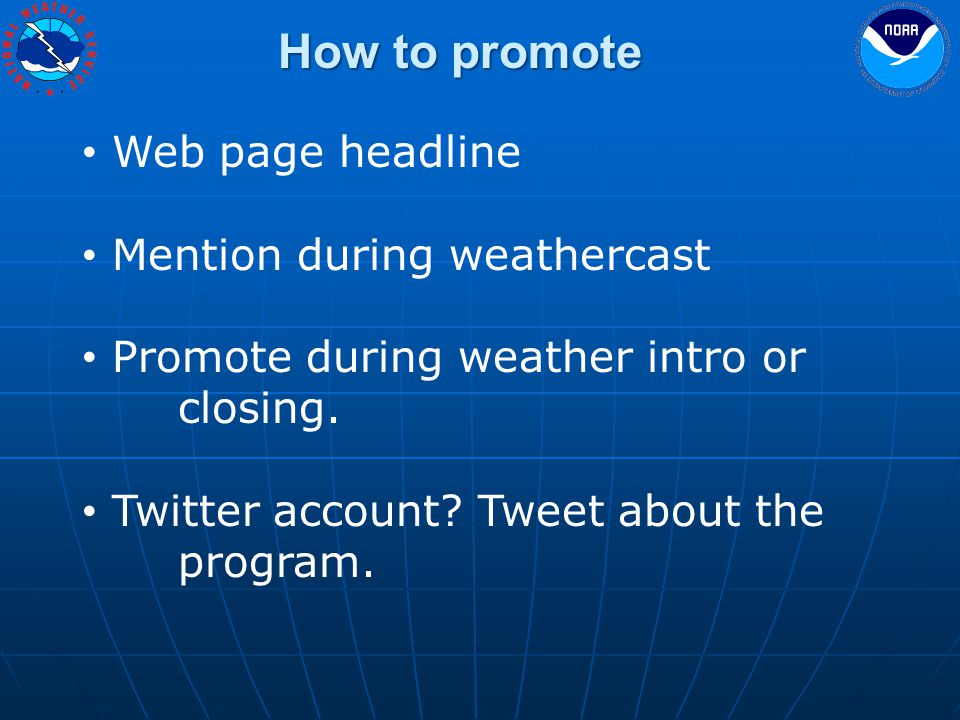 How to promote Web page headline Mention during weathercast Promote during weather intro or closing.
