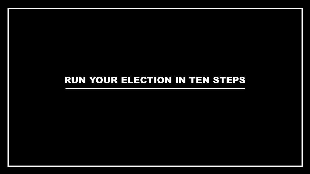 RUN YOUR ELECTION IN TEN STEPS