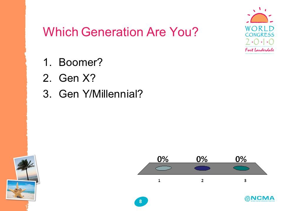 8 Which Generation Are You? 1.Boomer? 2.Gen X? 3.Gen Y/Millennial?