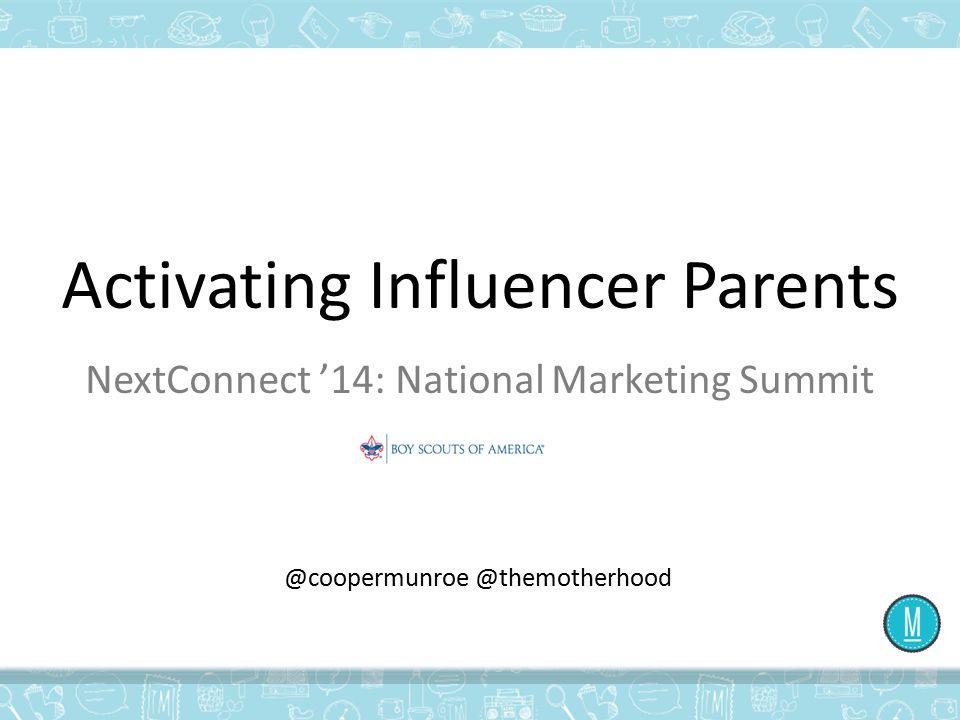 NextConnect '14: National Marketing Summit Activating Influencer Parents @coopermunroe @themotherhood