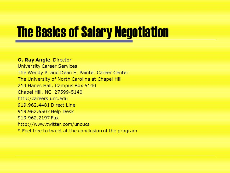 The Basics of Salary Negotiation O. Ray Angle, Director University Career Services The Wendy P.