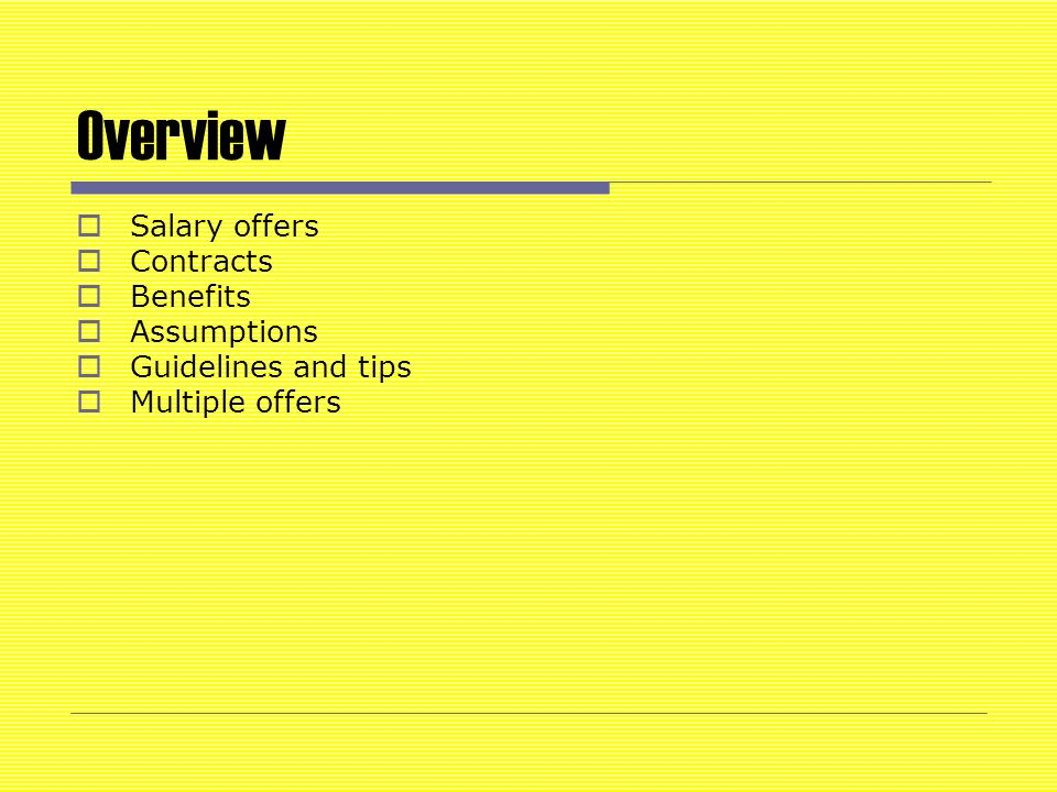 Overview  Salary offers  Contracts  Benefits  Assumptions  Guidelines and tips  Multiple offers