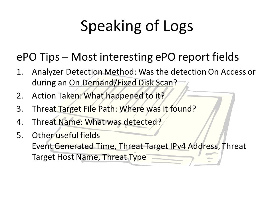 ePO Tips – Most interesting ePO report fields 1.Analyzer Detection Method: Was the detection On Access or during an On Demand/Fixed Disk Scan.